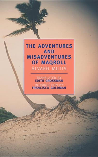 The Adventures and Misadventures of Maqroll (New York Review Books Classics). Alvaro Mutis, Edith...