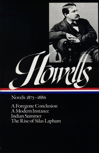 William Dean Howells : Novels 1875-1886: A Foregone Conclusion, A Modern Instance, Indian Summer,...