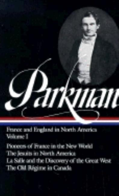 Francis Parkman : France and England in North America : Vol. 1: Pioneers of France in the New...