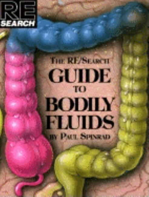 The RE / Search Guide to Bodily Fluids (RE / Search, No. 16). Paul Spinrad