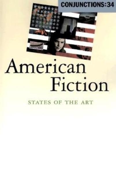 Conjunctions: 34, American Fiction: States of the Art. Bradford Morrow