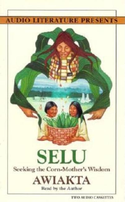 Selu: Seeking the Corn-Mother's Wisdom. Marilou Awiakta