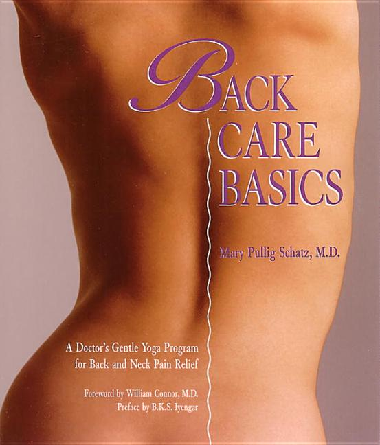 Back Care Basics: A Doctor's Gentle Yoga Program for Back and Neck Pain Relief. Mary Pullig Schatz