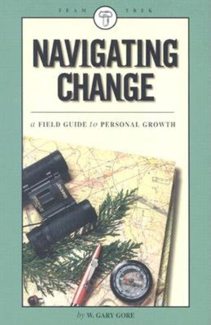 Navigating Change: A Field Guide to Personal Growth. W. Gary Gore