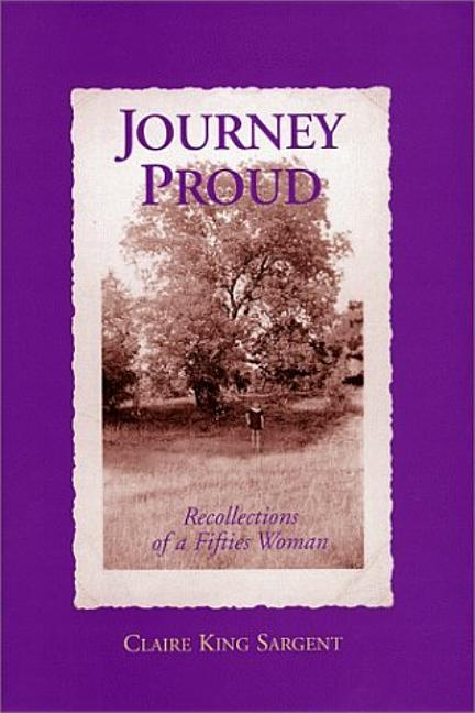 Journey Proud: Recollections of a Fifties Woman [SIGNED]. Claire King Sargent.