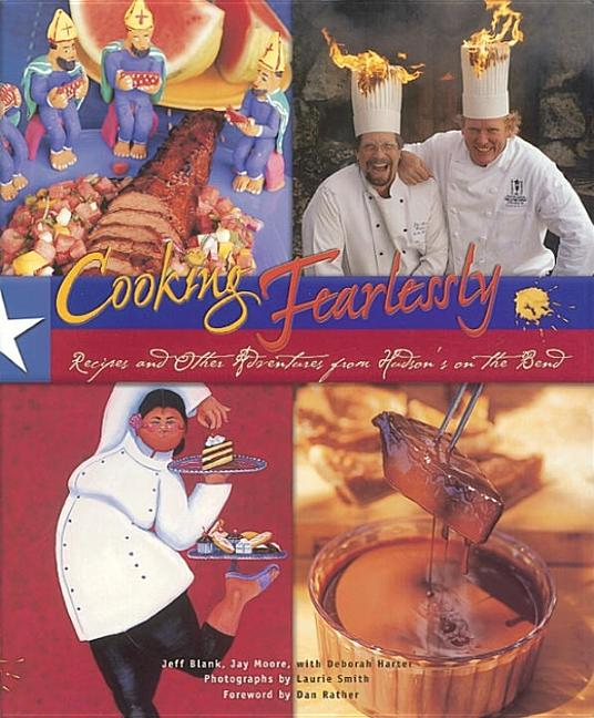 Cooking Fearlessly: Recipes and Other Adventures from Hudson's on the Bend. Jeffery Blank, Jay...