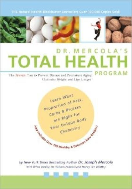 Dr. Mercola's Total Health Program: The Proven Plan to Prevent Disease and Premature Aging, Optimize Weight and Live Longer! Joseph Mercola.