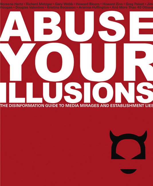 Abuse Your Illusions: The Disinformation Guide to Media Mirages and Establishment Lies...