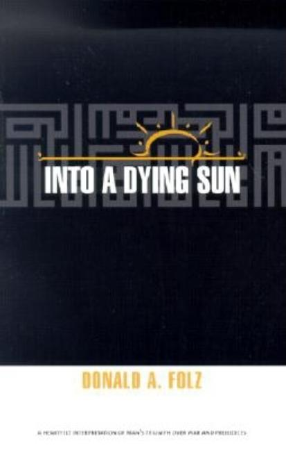 Into A Dying Sun. Donald A. Folz