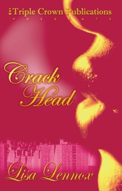 Crack Head: (Triple Crown Publications Presents). Lisa Lennox, Leah Whitney
