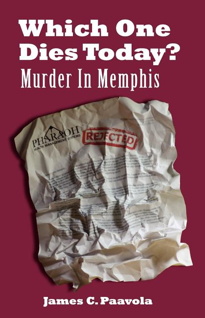 Which One Dies Today? Murder In Memphis. James C. Paavola