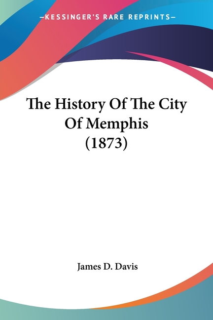 The History Of The City Of Memphis (1873). James D. Davis