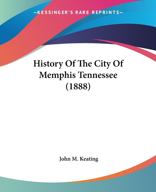 History Of The City Of Memphis Tennessee (1888). John M. Keating