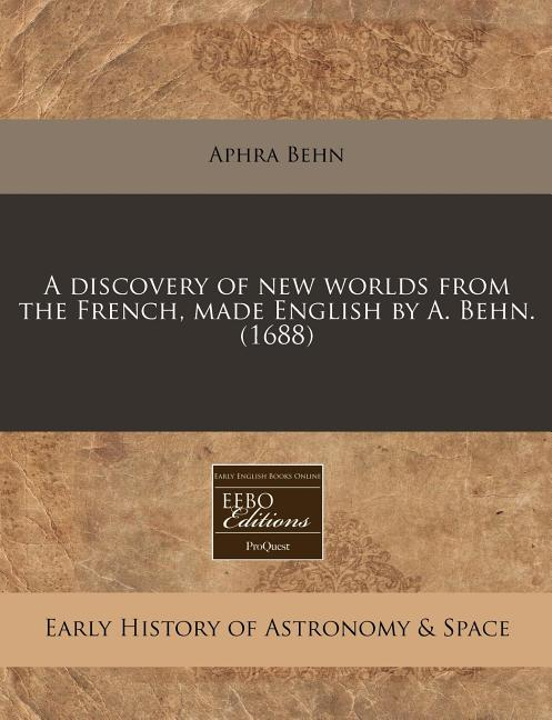 A discovery of new worlds from the French, made English by A. Behn. (1688). Aphra Behn.