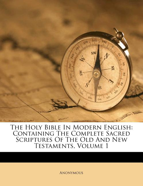 The Holy Bible In Modern English: Containing The Complete Sacred Scriptures Of The Old And New...