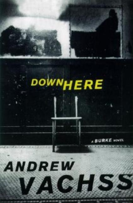 Down Here: A Burke Novel. Andrew Vachss