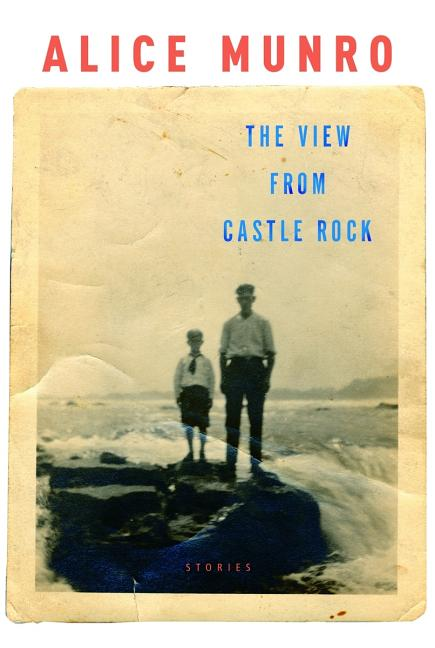 The View from Castle Rock: Stories. Alice Munro