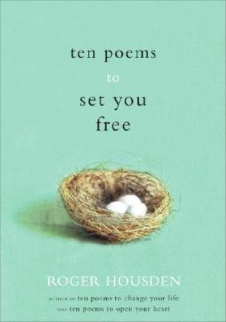 Ten Poems to Set You Free. Roger Housden