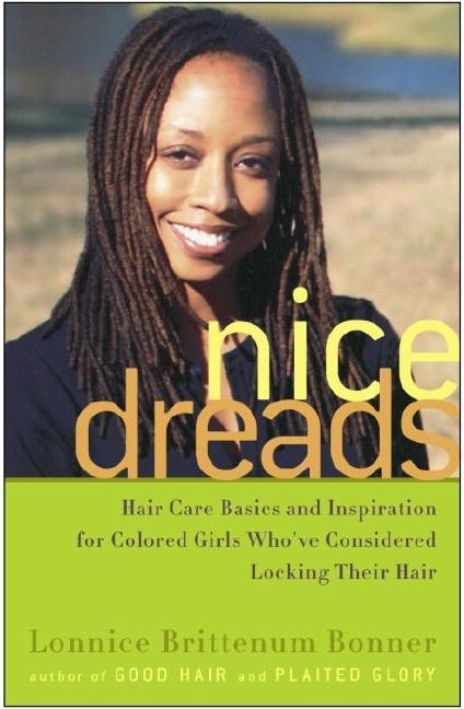 Nice Dreads: Hair Care Basics and Inspiration for Colored Girls [SIGNED]. Lonnice Brittenum Bonner