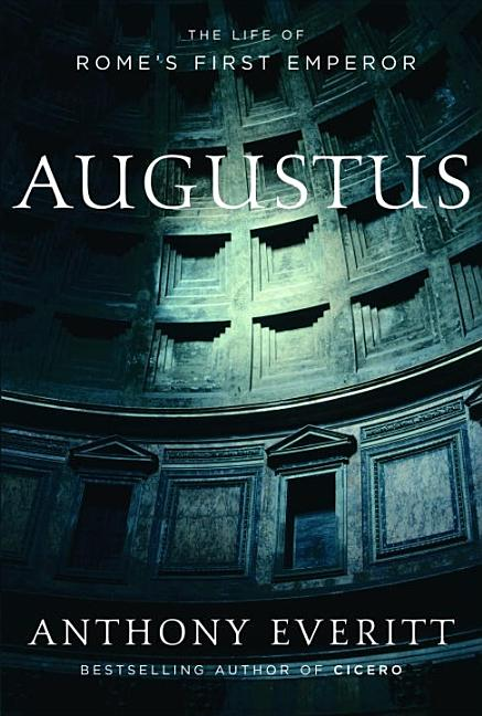 Augustus: The Life of Rome's First Emperor. Anthony Everitt