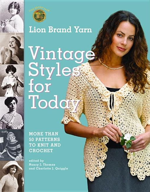 Lion Brand Yarn Vintage Styles for Today: More Than 50 Patterns to Knit and Crochet. Lion Brand.