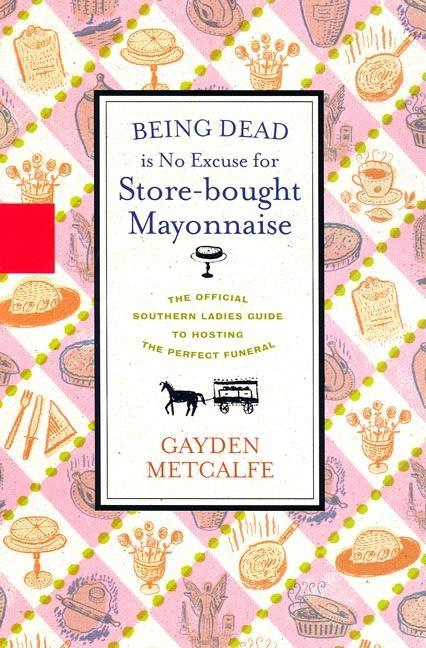 Being Dead Is No Excuse: The Official Southern Ladies Guide To Hosting the Perfect Funeral [SIGNED]. Gayden Metcalfe, Charlotte Hays.