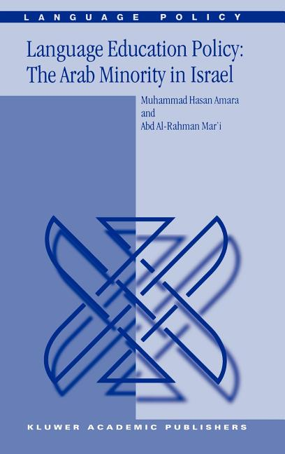 Language Education Policy: The Arab Minority in Israel (Language Policy). M. Amara, Abd Al-Rahman...