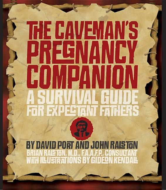 The Caveman's Pregnancy Companion: A Survival Guide for Expectant Fathers. David Port, John Ralston