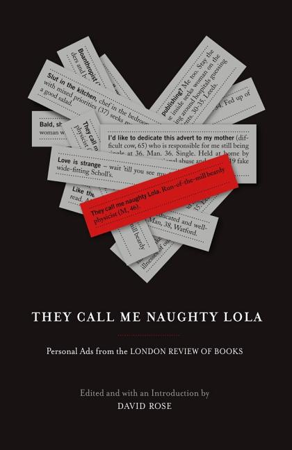 They Call Me Naughty Lola: Personal Ads from the London Review of Books. David Rose.