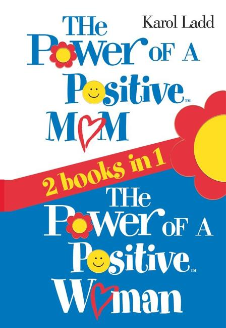 The Power of a Positive Mom & The Power of a Positive Woman. Karol Ladd.
