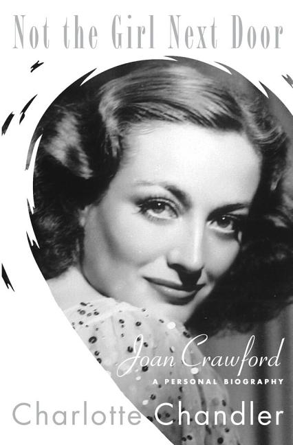 Not the Girl Next Door: Joan Crawford, a Personal Biography. Charlotte Chandler.