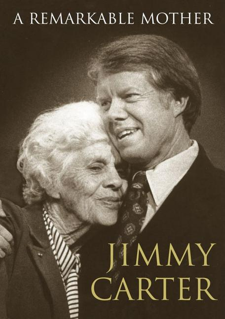 A Remarkable Mother. Jimmy Carter