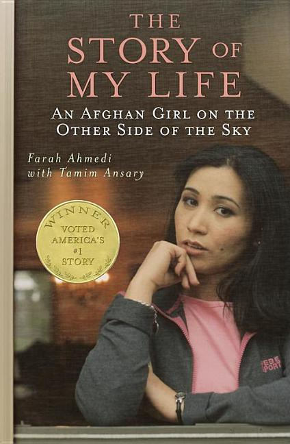 The Story of My Life: An Afghan Girl on the Other Side of the Sky. Farah Ahmedi, Tamim Ansary.