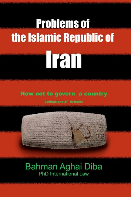 The Problems of Iran: Collection of articles regarding social and political issues in Iran. Dr. Bahman Aghai Diba.