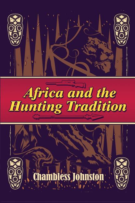 Africa and the Hunting Tradition. Chambless Johnston