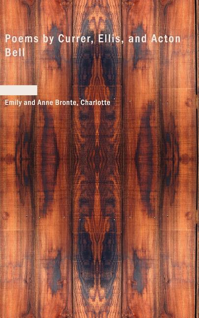 Poems by Currer, Ellis, and Acton Bell. Emily Charlotte, Anne Bronte