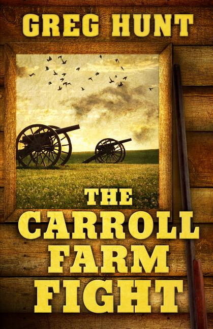 The Carroll Farm Fight [SIGNED]. Greg Hunt
