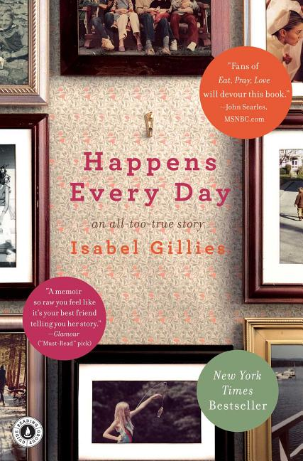Happens Every Day: An All-Too-True Story. Isabel Gillies