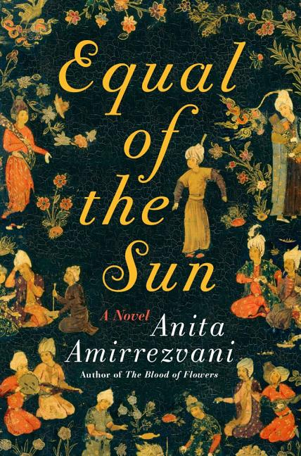 Equal of the Sun: A Novel. Anita Amirrezvani