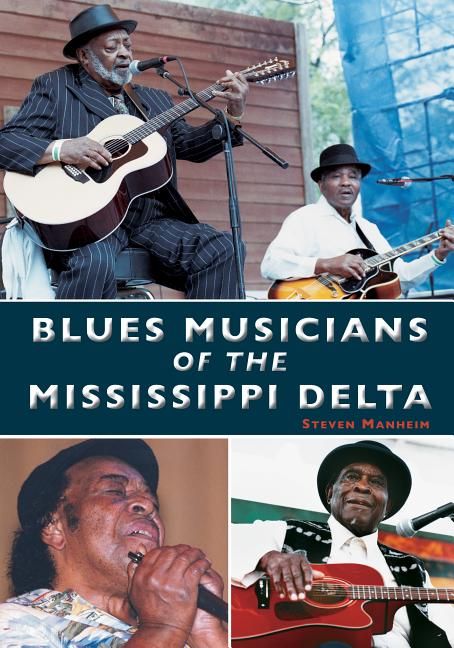 Blues Musicians of the Mississippi Delta. Steven Manheim