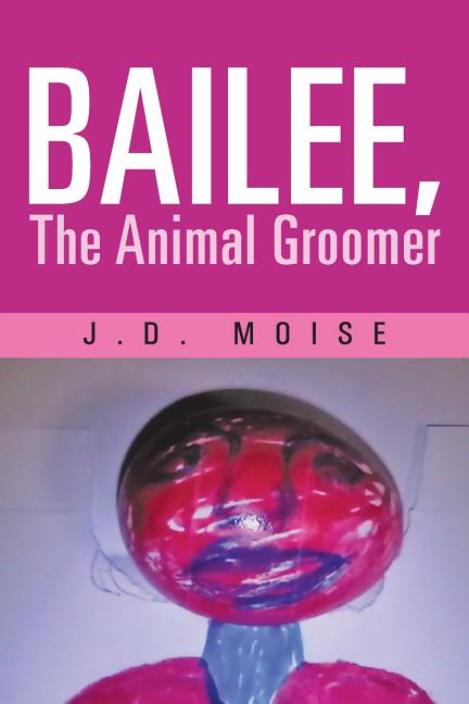 Bailee, The Animal Groomer. J. D. Moise