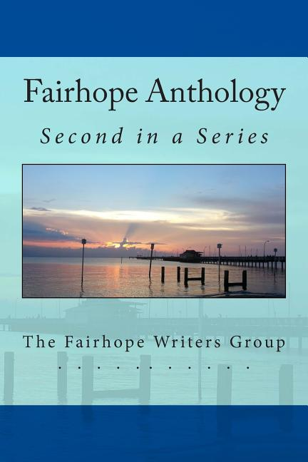 Fairhope Anthology 2 (Fairhope Anthologies) (Volume 2). Vicki Armitage, Karen Bonvillain Bull,...