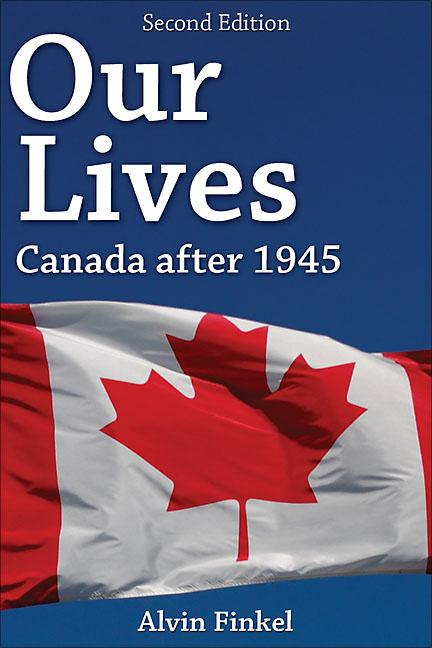 Our Lives: Canada after 1945: Second Edition. Alvin Finkel