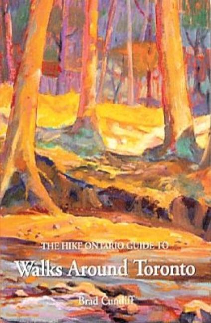 The Hike Ontario Guide to Walks Around Toronto (Hike Ontario Guides). Brad Cundiff