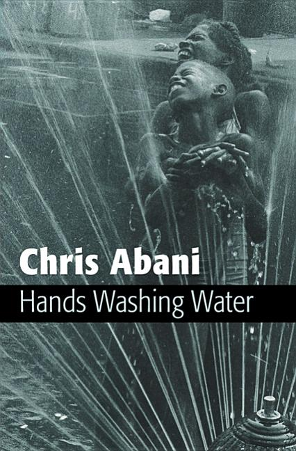 Hands Washing Water. Chris Abani.