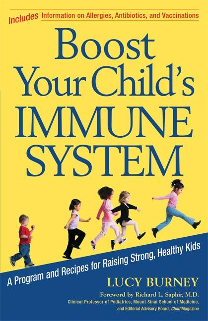 Boost Your Child's Immune System: A Program And Recipes For Raising Strong, Healthy Kids...