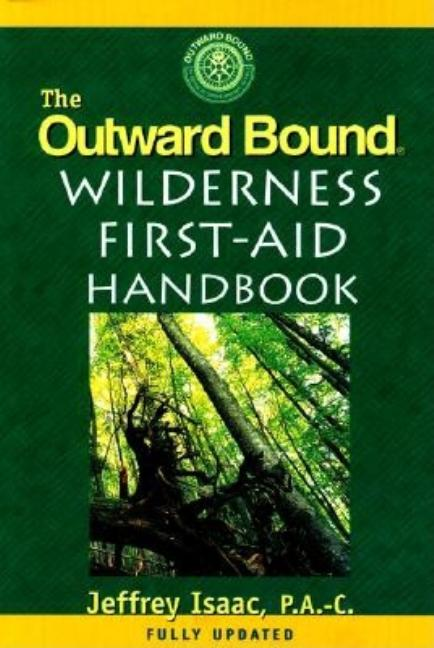 The Outward Bound Wilderness First-Aid Handbook, New and Revised. Jeffrey Isaac