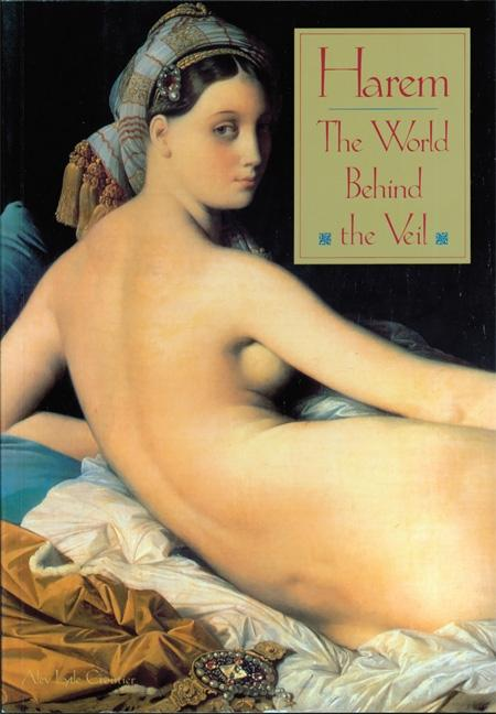 Harem: The World Behind the Veil. Alev Lytle Croutier