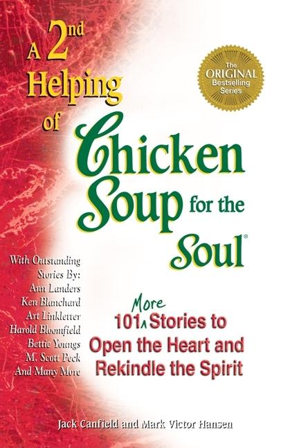 A 2nd Helping of Chicken Soup for the Soul: 101 More Stories to Open the Heart and Rekindle the Spirit. Jack Canfield, Mark Victor Hansen.