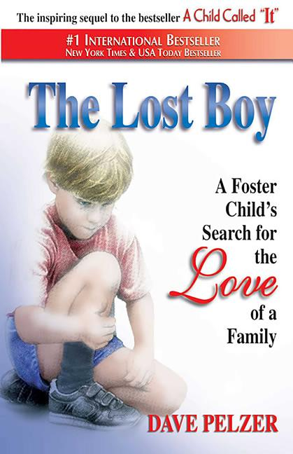 The Lost Boy: A Foster Child's Search for the Love of a Family. Dave Pelzer
